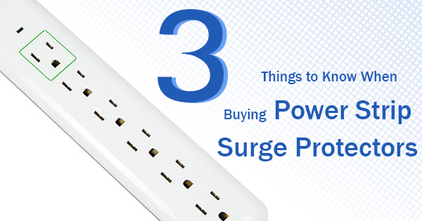 3 Things to Know When Buying Power Strip Surge Protectors